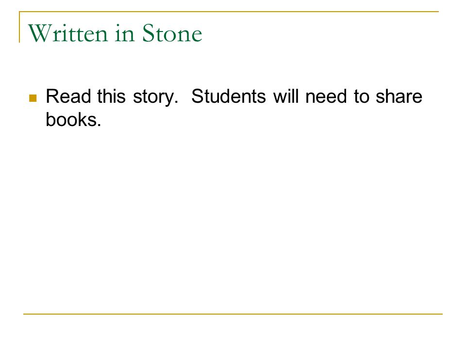 Written in Stone Read this story. Students will need to share books.