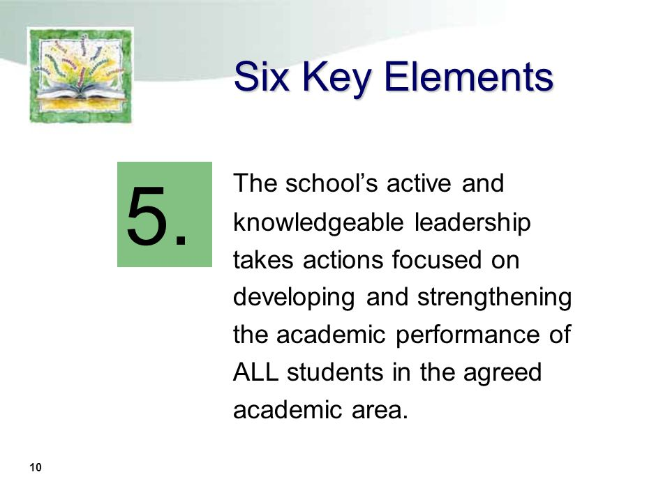 9 Six Key Elements The school engages in content- specific, site-based professional development with coaching and technical support.