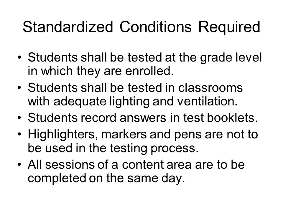 Standardized Conditions Required Students shall be tested at the grade level in which they are enrolled.