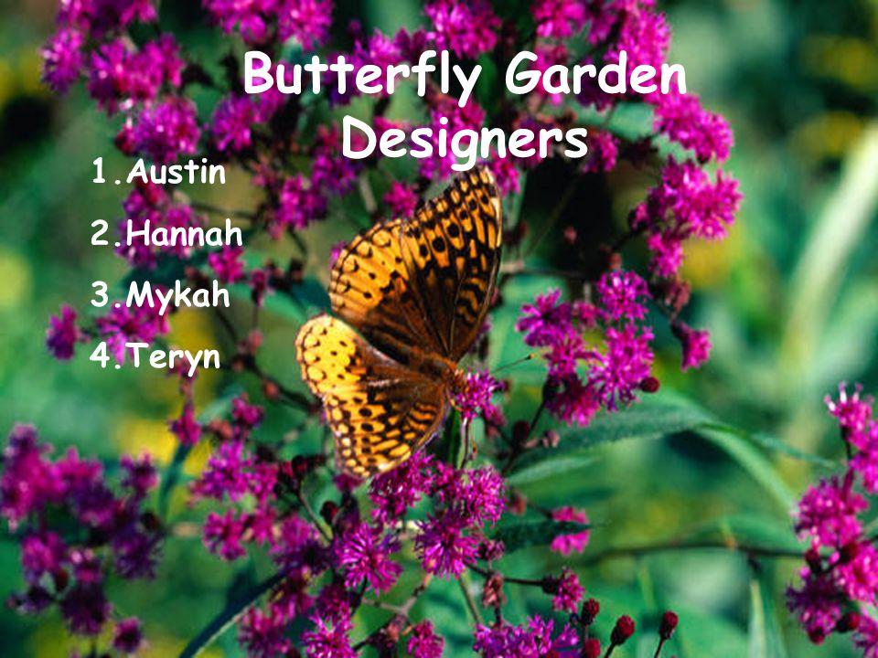 20 Butterfly Garden Designers 1.Austin 2.Hannah 3.Mykah 4.Teryn