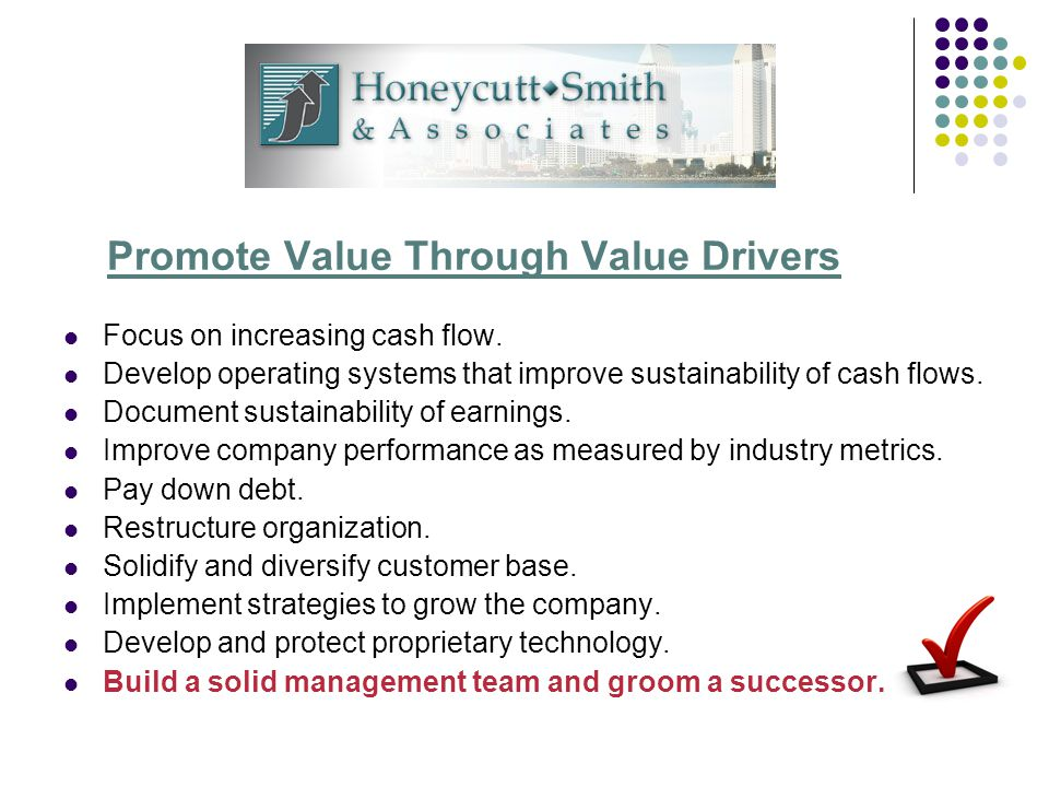 Promote Value Through Value Drivers Focus on increasing cash flow.
