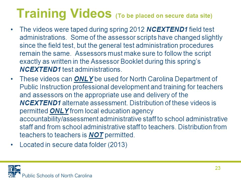 Training Videos (To be placed on secure data site) The videos were taped during spring 2012 NCEXTEND1 field test administrations.