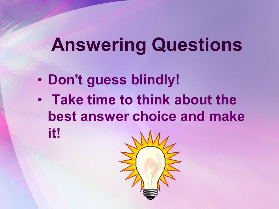 Answering Questions Don t guess blindly.