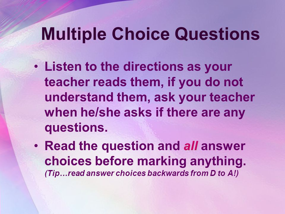 Multiple Choice Questions Listen to the directions as your teacher reads them, if you do not understand them, ask your teacher when he/she asks if there are any questions.