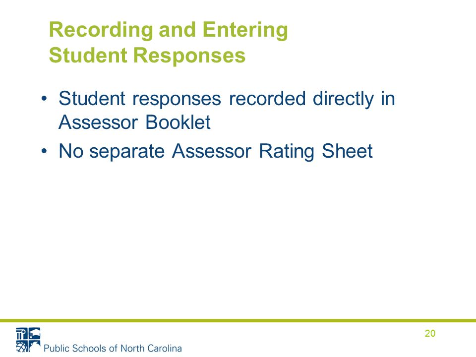 Recording and Entering Student Responses Student responses recorded directly in Assessor Booklet No separate Assessor Rating Sheet 20