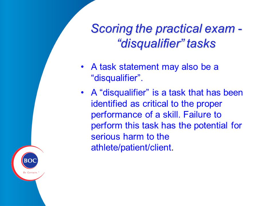 Scoring the practical exam - disqualifier tasks A task statement may also be a disqualifier .