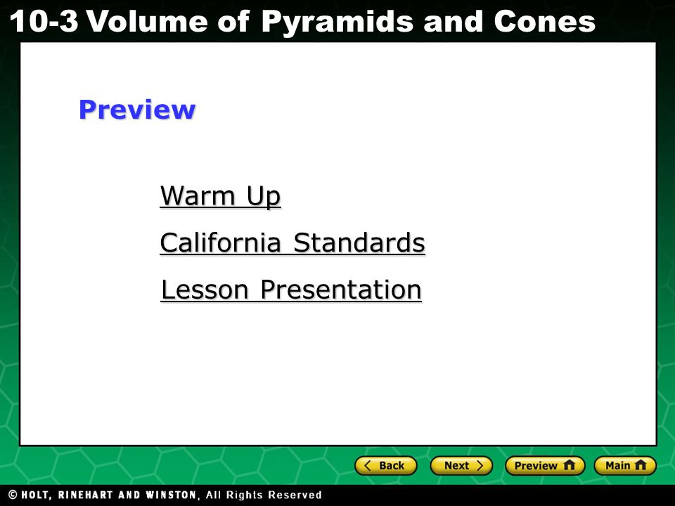 Holt CA Course Volume of Pyramids and Cones Warm Up Warm Up California Standards California Standards Lesson Presentation Lesson PresentationPreview