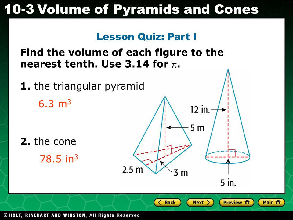 Holt CA Course Volume of Pyramids and Cones Lesson Quiz: Part l Find the volume of each figure to the nearest tenth.