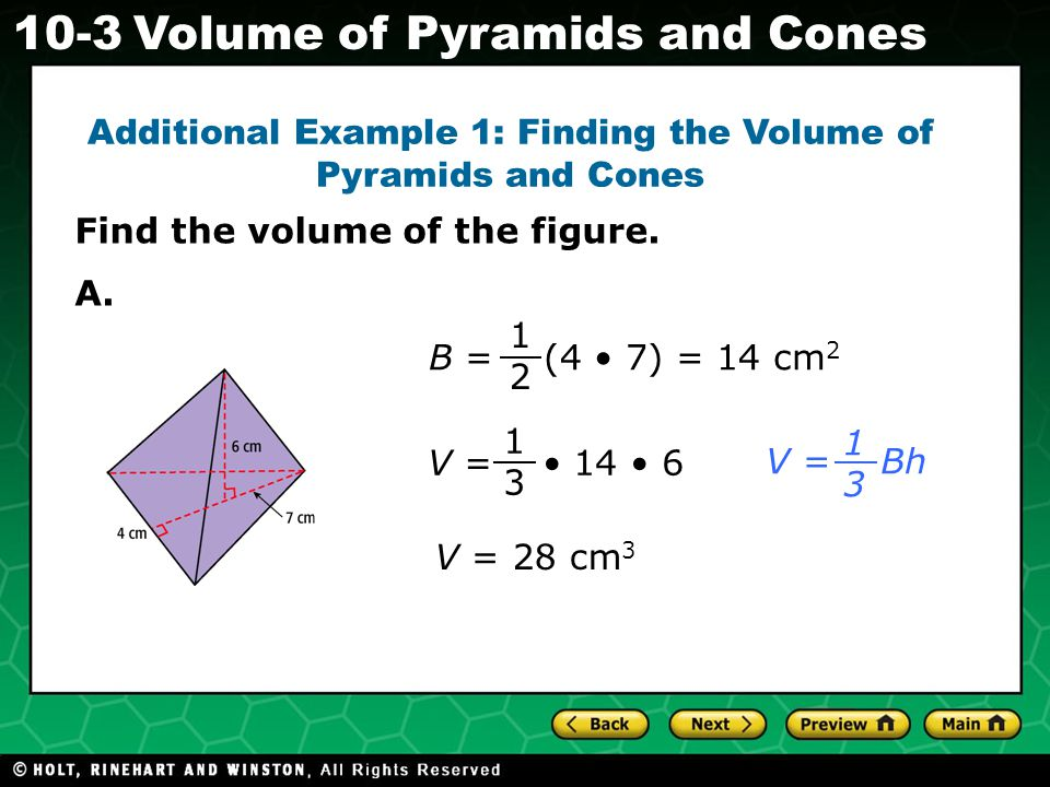 Holt CA Course Volume of Pyramids and Cones Additional Example 1: Finding the Volume of Pyramids and Cones Find the volume of the figure.
