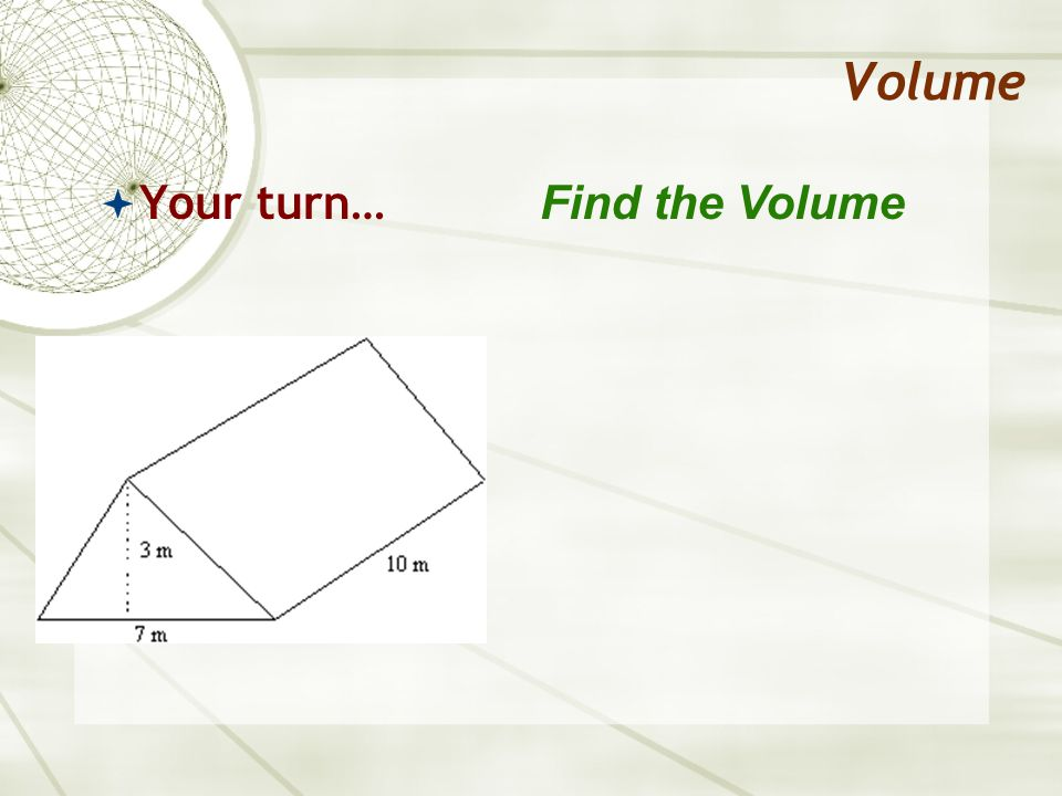Volume  Your turn… Find the Volume