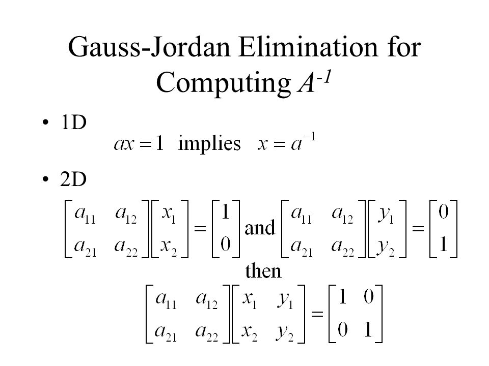 Gauss-Jordan Elimination for Computing A -1 1D 2D