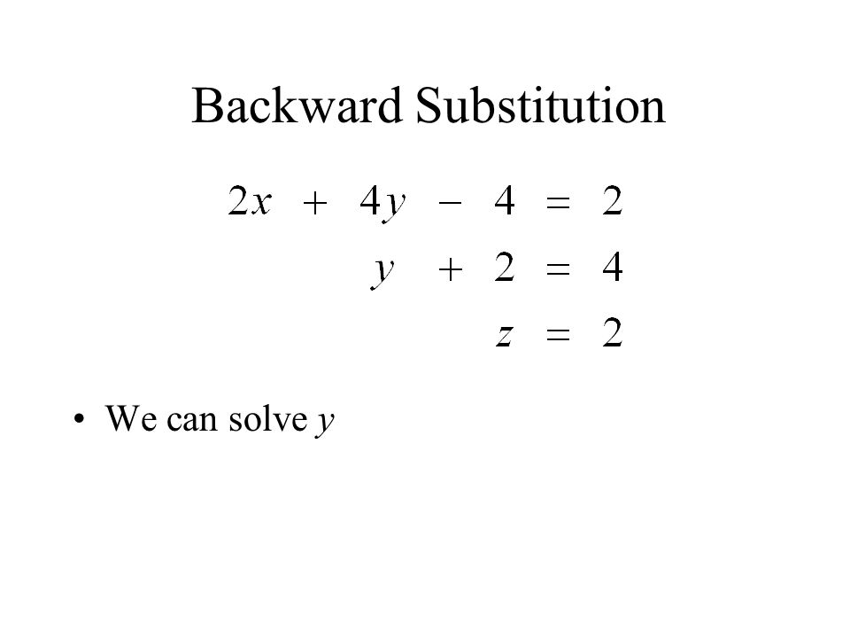 Backward Substitution We can solve y