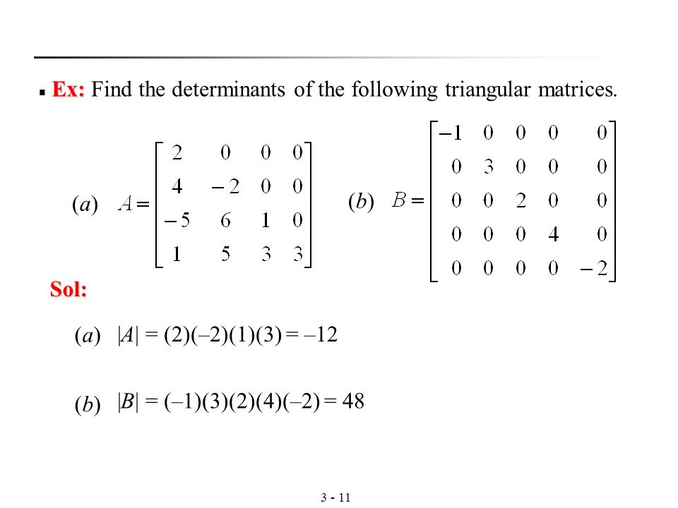 Ex: Ex: Find the determinants of the following triangular matrices.