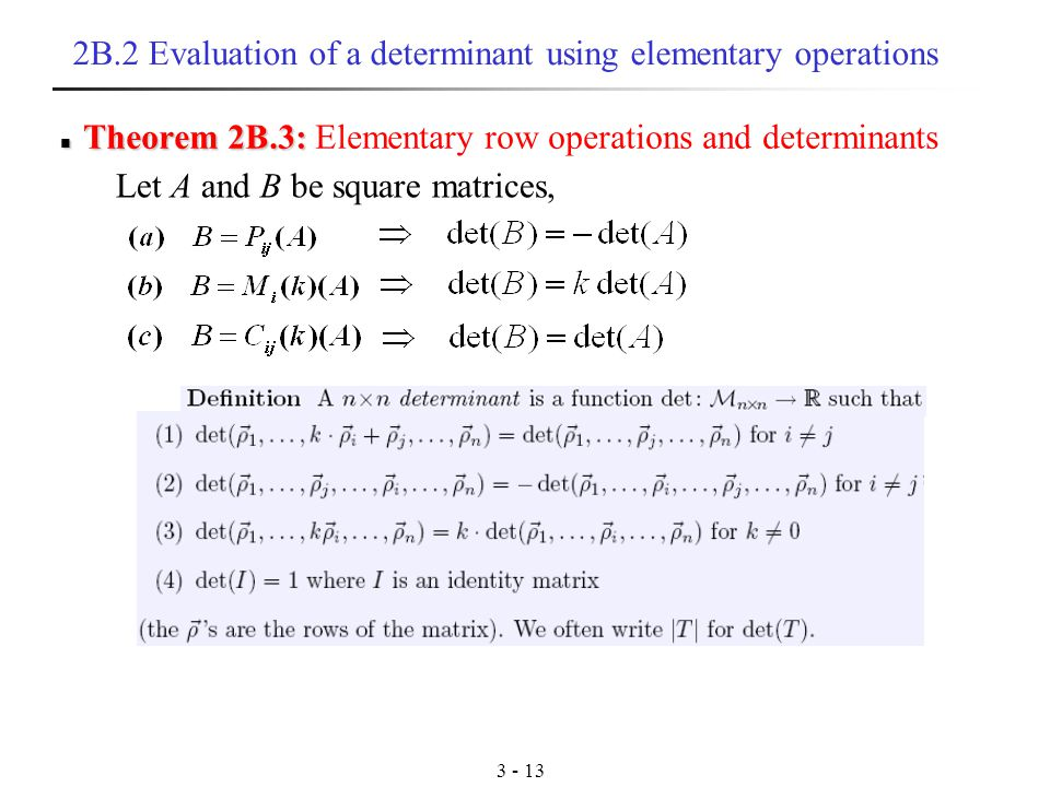 B.2 Evaluation of a determinant using elementary operations Theorem 2B.3: Theorem 2B.3: Elementary row operations and determinants Let A and B be square matrices,