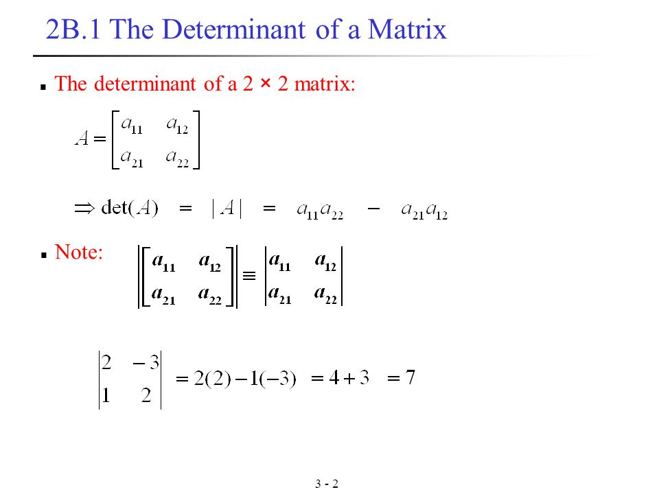 B.1 The Determinant of a Matrix The determinant of a 2 × 2 matrix: Note: