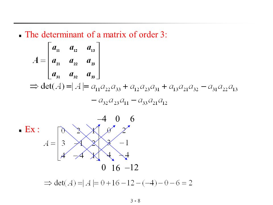 3 - 8 The determinant of a matrix of order 3: – –12 06 Ex : Ex :