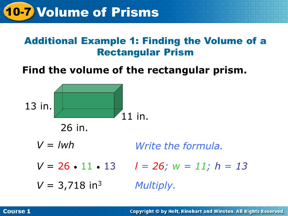 Additional Example 1: Finding the Volume of a Rectangular Prism Find the volume of the rectangular prism.