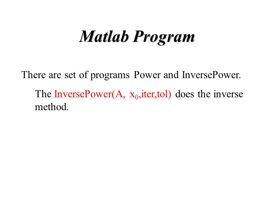 Matlab Program There are set of programs Power and InversePower.