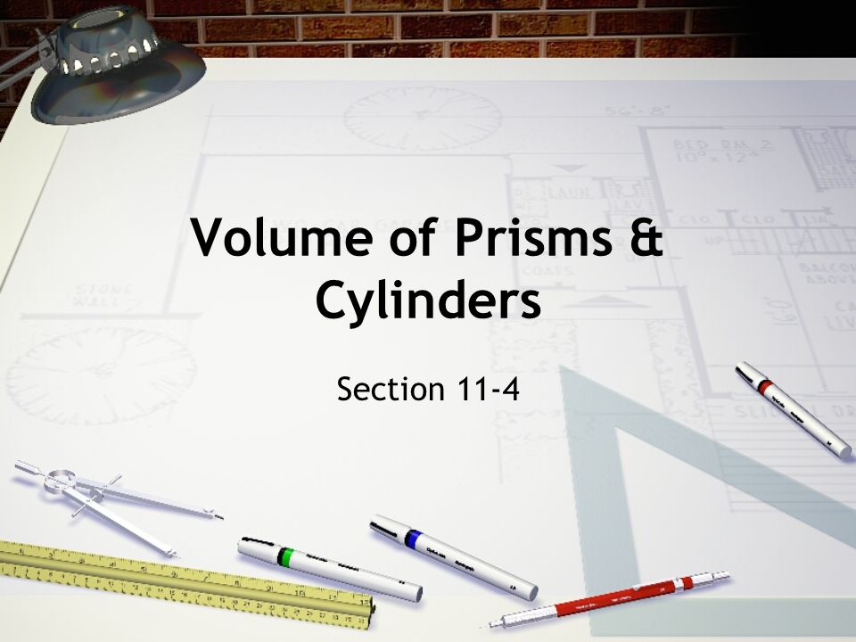 Volume of Prisms & Cylinders Section 11-4
