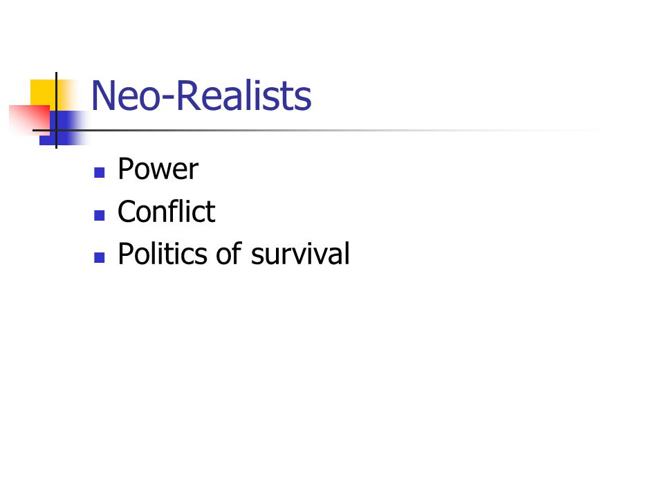Neo-Realists Power Conflict Politics of survival