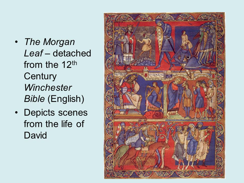 The Morgan Leaf – detached from the 12 th Century Winchester Bible (English) Depicts scenes from the life of David
