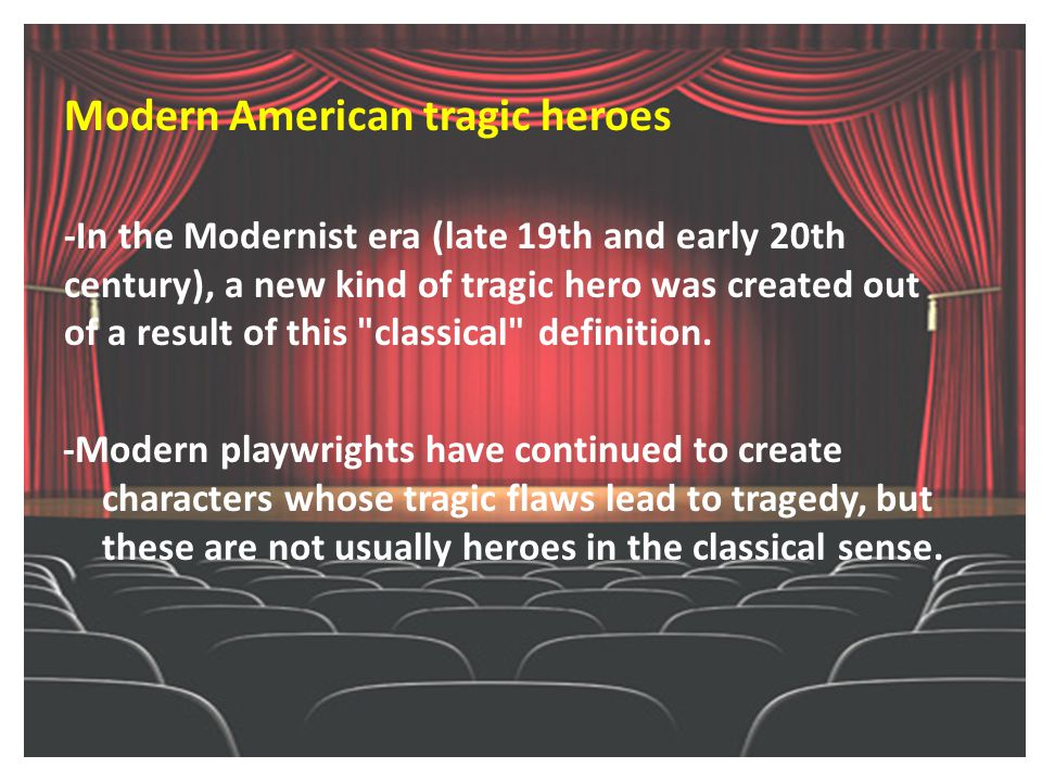 modern tragic hero movies One modern example of a tragic hero is the now gibson went on to become a celebrated actor in films such as tragic heroes are tragic because their fatal.
