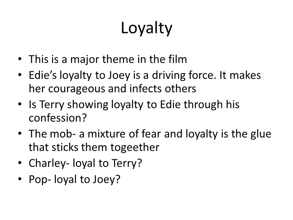 Loyalty This is a major theme in the film Edie's loyalty to Joey is a driving force.
