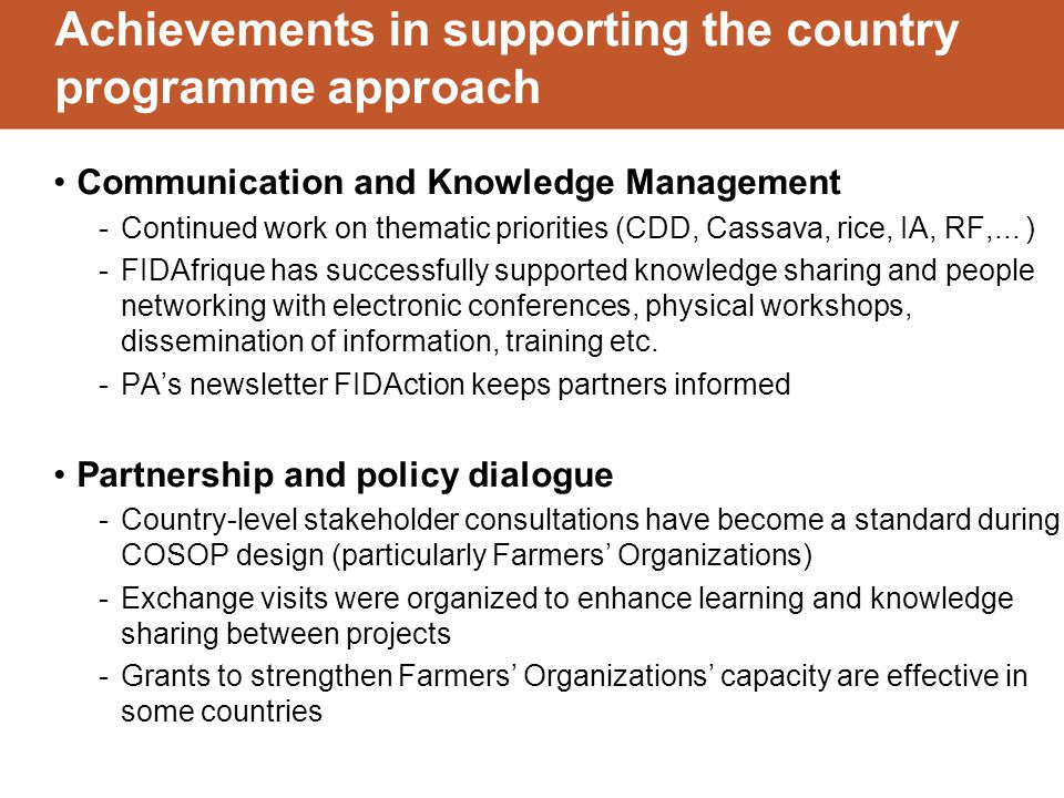 Achievements in supporting the country programme approach Communication and Knowledge Management -Continued work on thematic priorities (CDD, Cassava, rice, IA, RF,...