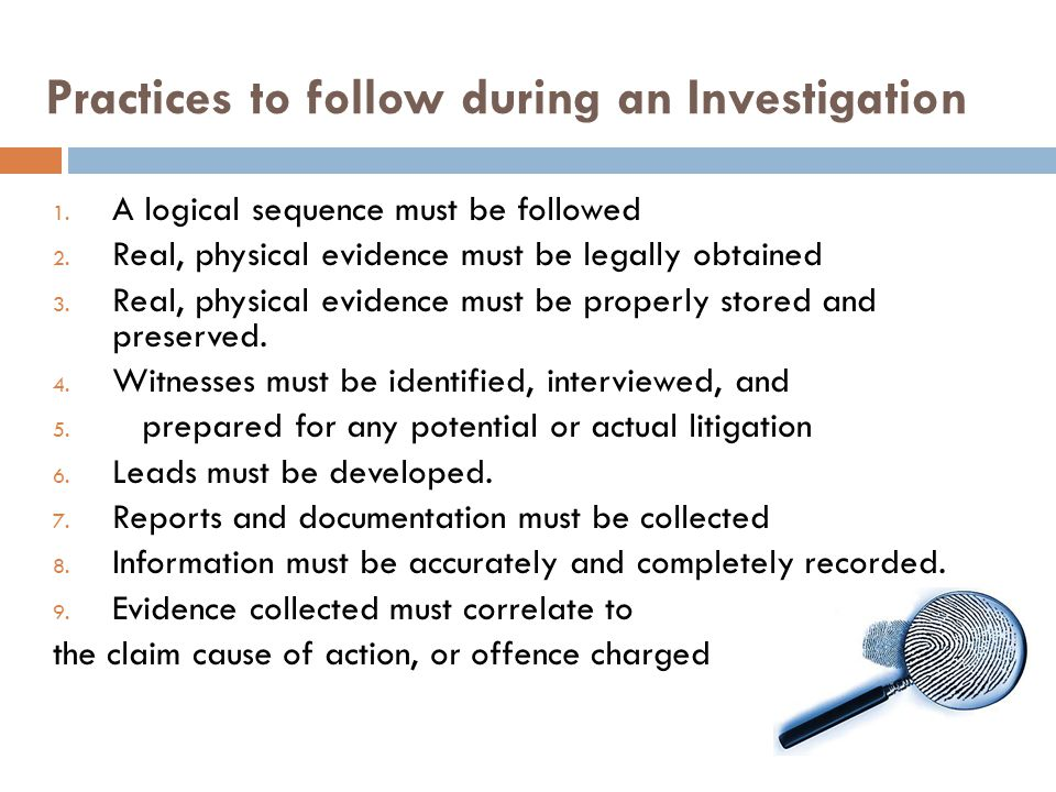 Practices to follow during an Investigation 1. A logical sequence must be followed 2.