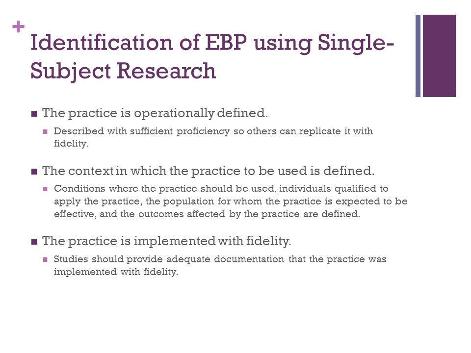 + Identification of EBP using Single- Subject Research The practice is operationally defined.