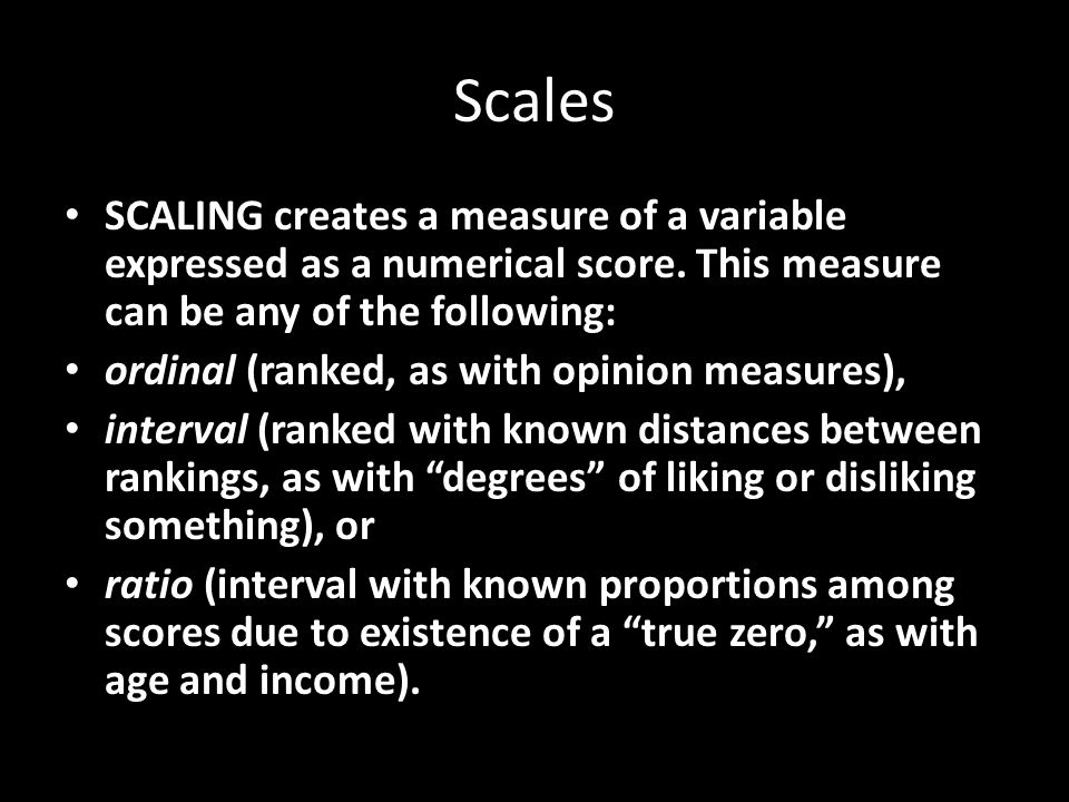 Scales SCALING creates a measure of a variable expressed as a numerical score.
