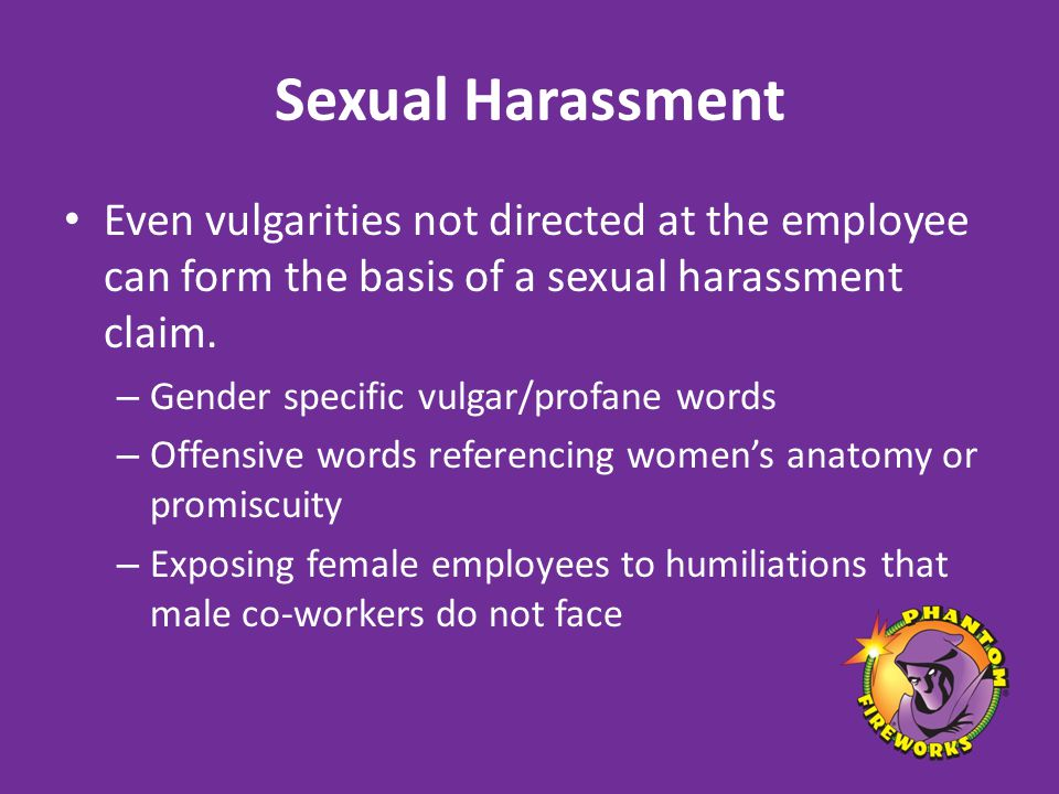 Sexual Harassment Even vulgarities not directed at the employee can form the basis of a sexual harassment claim.
