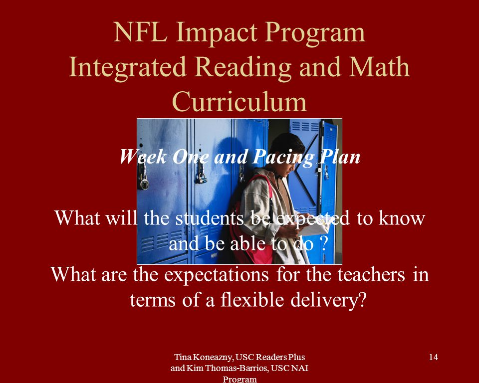 Tina Koneazny, USC Readers Plus and Kim Thomas-Barrios, USC NAI Program 14 Week One and Pacing Plan What will the students be expected to know and be able to do .