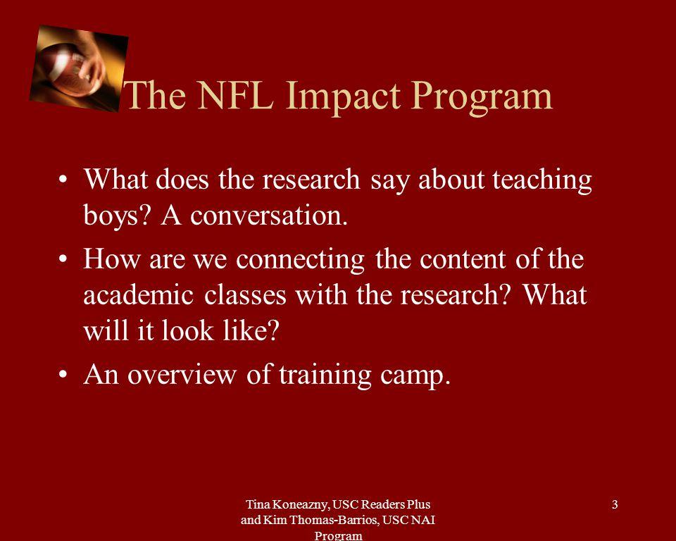 Tina Koneazny, USC Readers Plus and Kim Thomas-Barrios, USC NAI Program 3 The NFL Impact Program What does the research say about teaching boys.