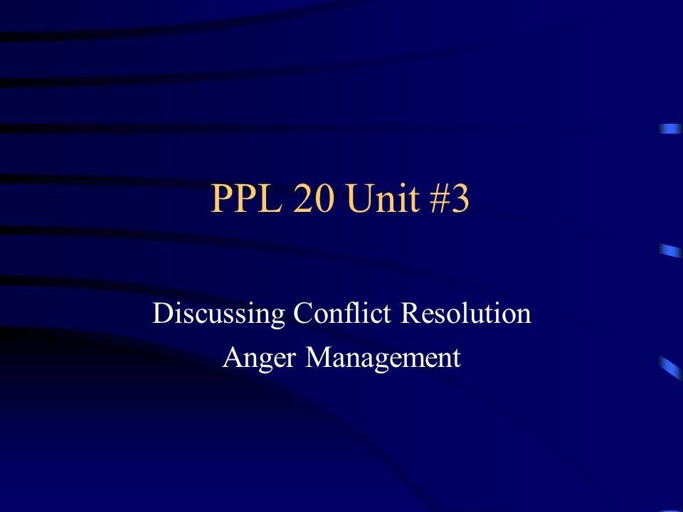 PPL 20 Unit #3 Discussing Conflict Resolution Anger Management