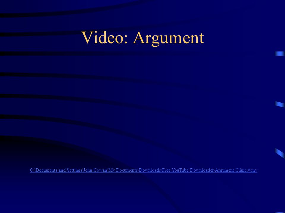 Video: Argument C:\Documents and Settings\John Cowan\My Documents\Downloads\Free YouTube Downloader\Argument Clinic.wmv