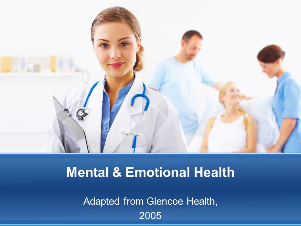 Mental & Emotional Health Adapted from Glencoe Health, 2005