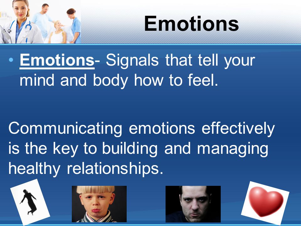 Emotions Emotions- Signals that tell your mind and body how to feel.