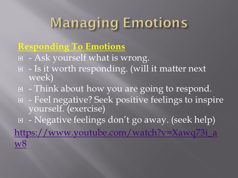 Responding To Emotions  - Ask yourself what is wrong.