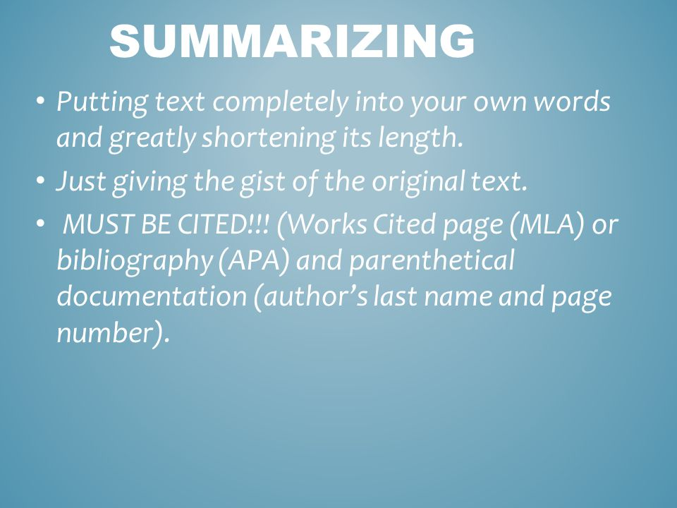 SUMMARIZING Putting text completely into your own words and greatly shortening its length.