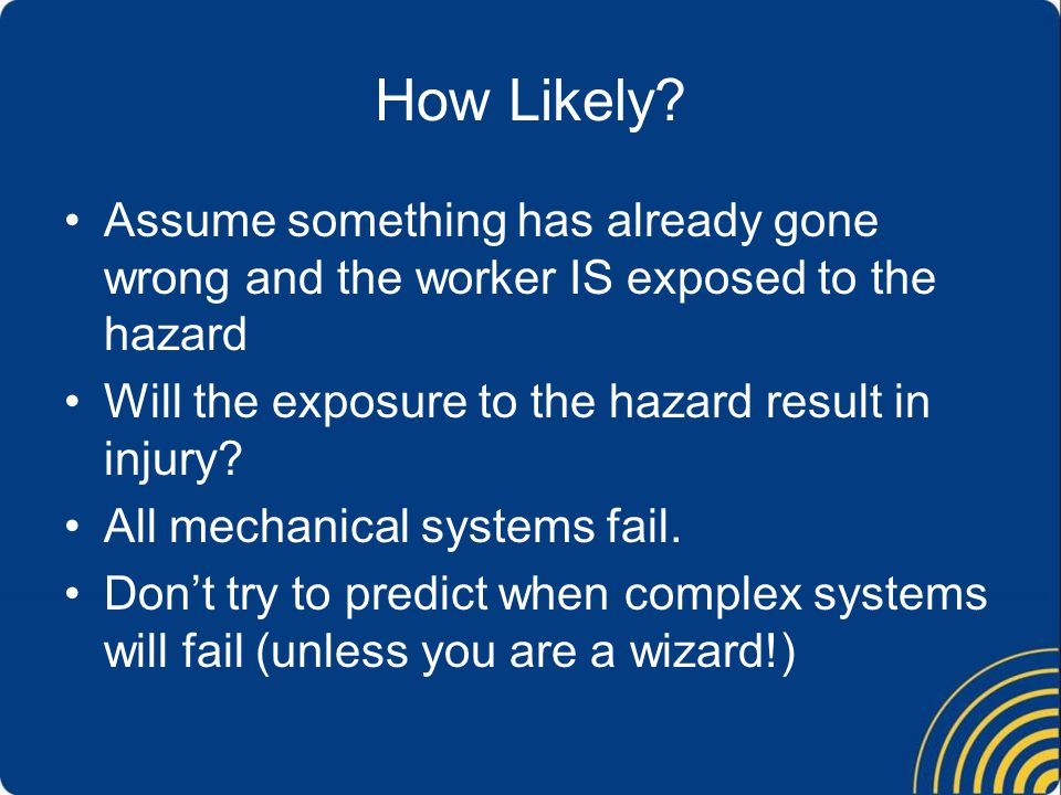 Assume something has already gone wrong and the worker IS exposed to the hazard Will the exposure to the hazard result in injury.