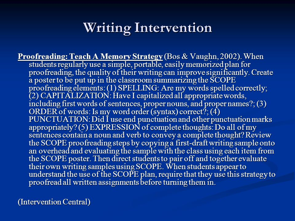 Writing Intervention Proofreading: Teach A Memory Strategy (Bos & Vaughn, 2002).