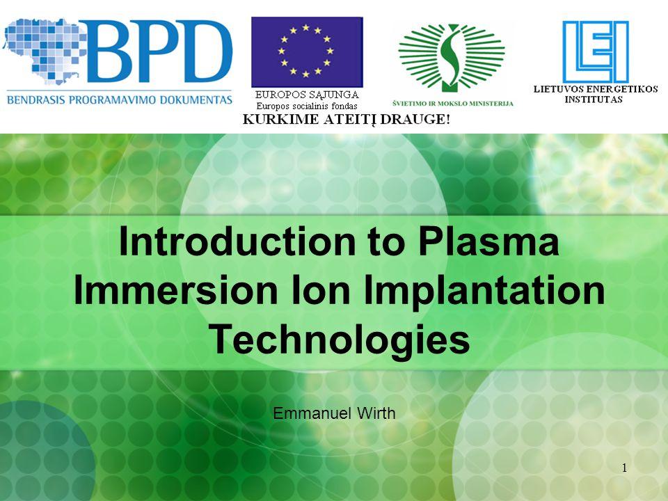 1 Introduction to Plasma Immersion Ion Implantation Technologies Emmanuel Wirth