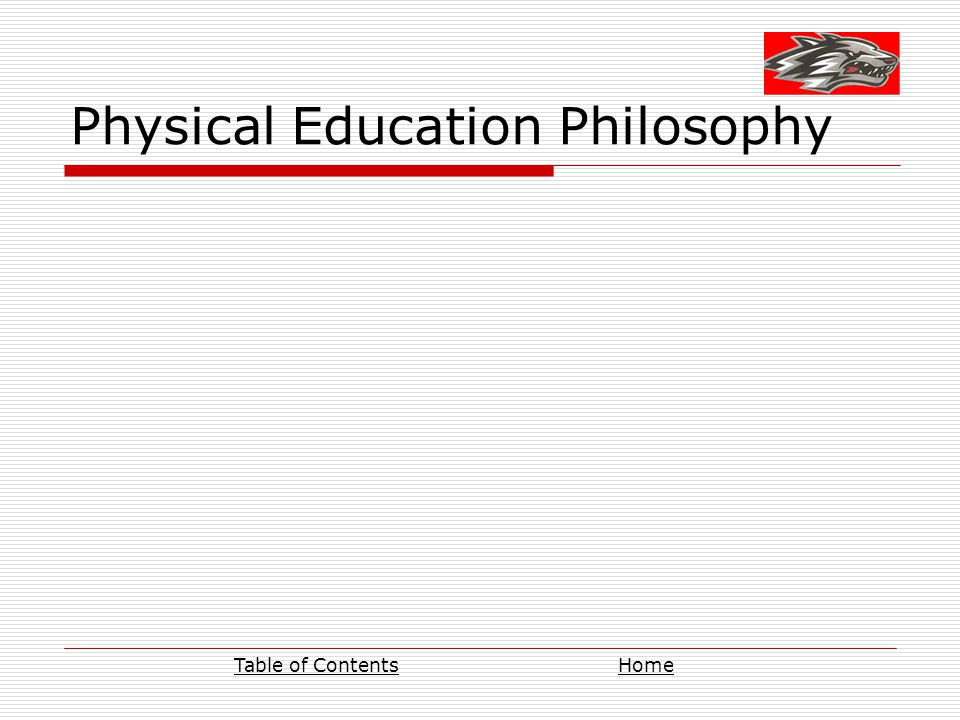 Physical Education Philosophy Table of ContentsHome