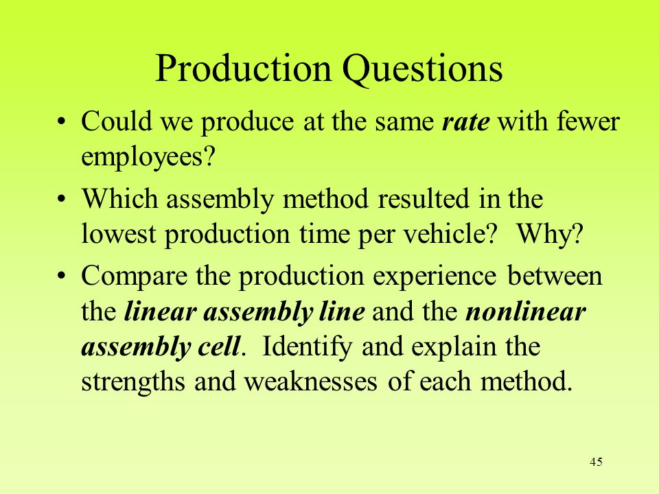 45 Production Questions Could we produce at the same rate with fewer employees.
