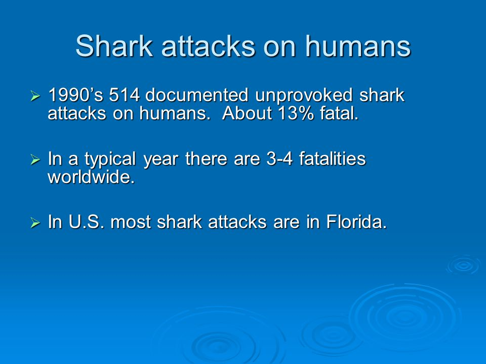 Shark attacks on humans  1990's 514 documented unprovoked shark attacks on humans.
