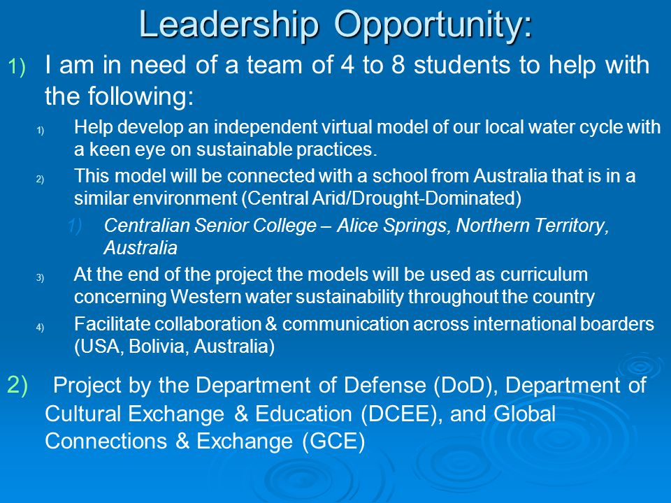 Leadership Opportunity: 1) 1) I am in need of a team of 4 to 8 students to help with the following: 1) 1) Help develop an independent virtual model of our local water cycle with a keen eye on sustainable practices.