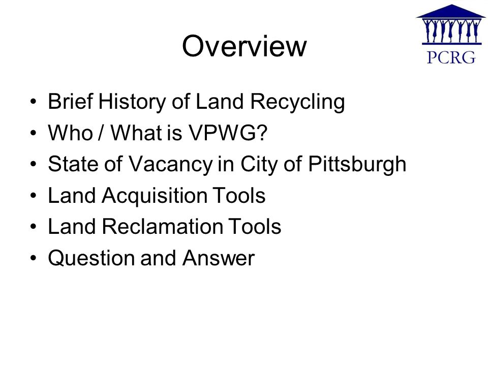 Overview Brief History of Land Recycling Who / What is VPWG.