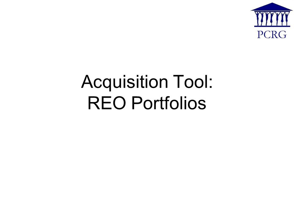 Acquisition Tool: REO Portfolios