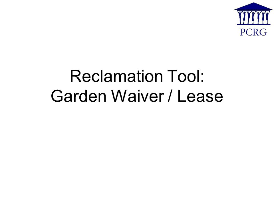Reclamation Tool: Garden Waiver / Lease